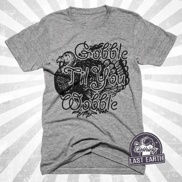 Gobble Til You Wobble Shirt | Thanksgiving Shirt | Funny Thanksgiving Gifts | Turkey Shirt | Funny Shirts | Grateful Shirt | Foodie Shirt