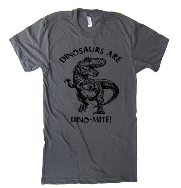 Dinosaurs Are Dinomite T-Shirt TRex T Shirt - American Apparel Tshirt - XS S M L Xl and Xxl