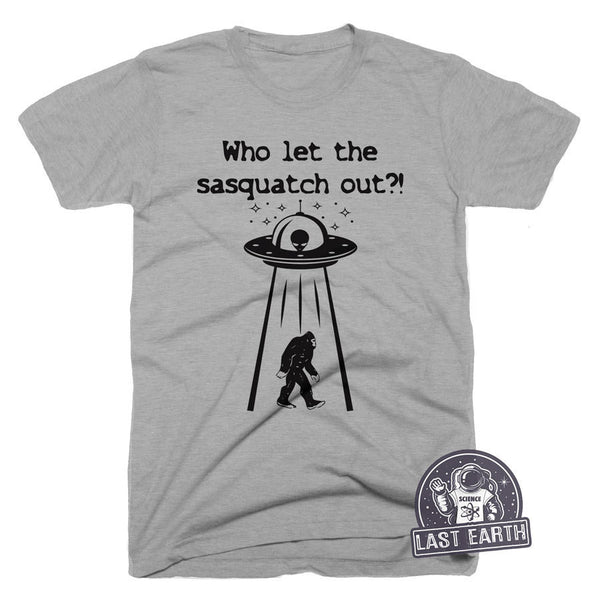 Who Let The Sasquatch Out T Shirt Alien T Shirt Bigfoot TShirt Ufo Funny Tee Shirt Vintage T Shirt Mens Womens Kids T Shirt Gifts For Geeks