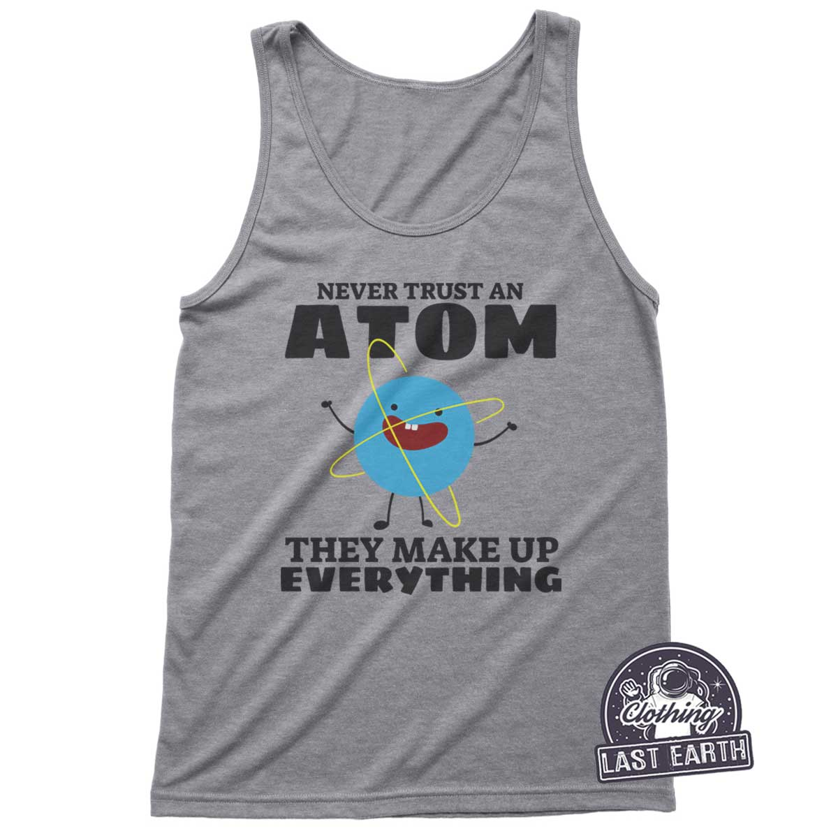 e2743a3f Never Trust An Atom T-Shirt | Funny Science Gifts | Last Earth ...