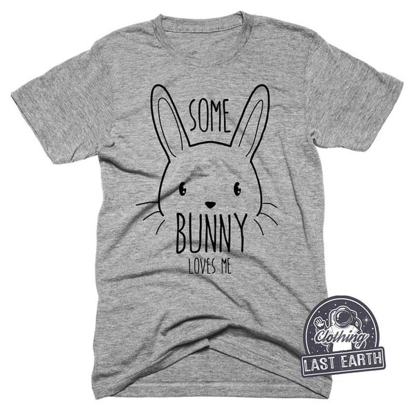Some Bunny Loves Me T Shirt Funny Easter Shirts