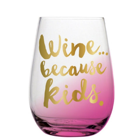 Wine... Because Kids Stemless Wine Glass