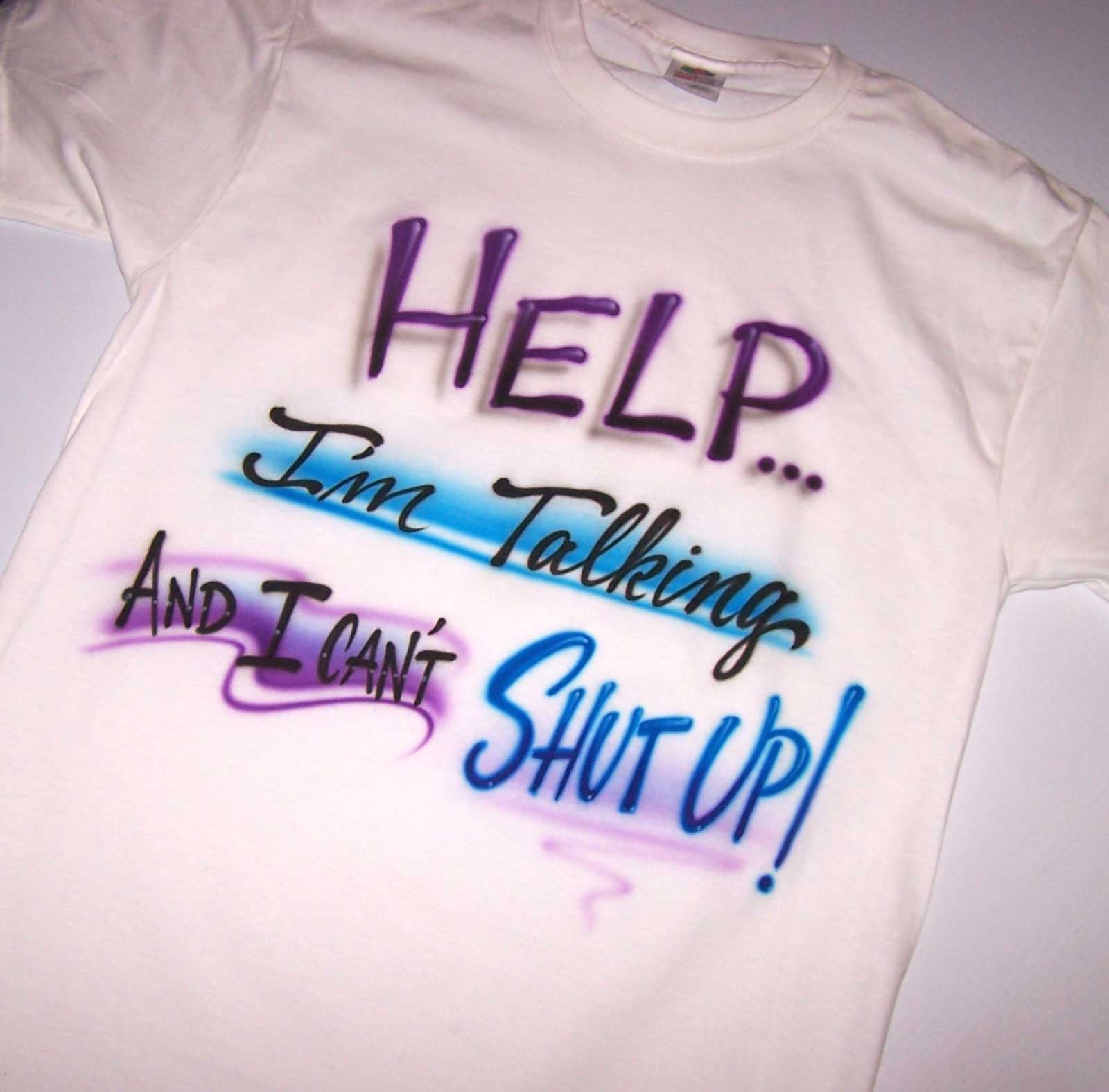 Help I'm Talking & I Can't Shut Up Humor Airbrushed T-Shirt
