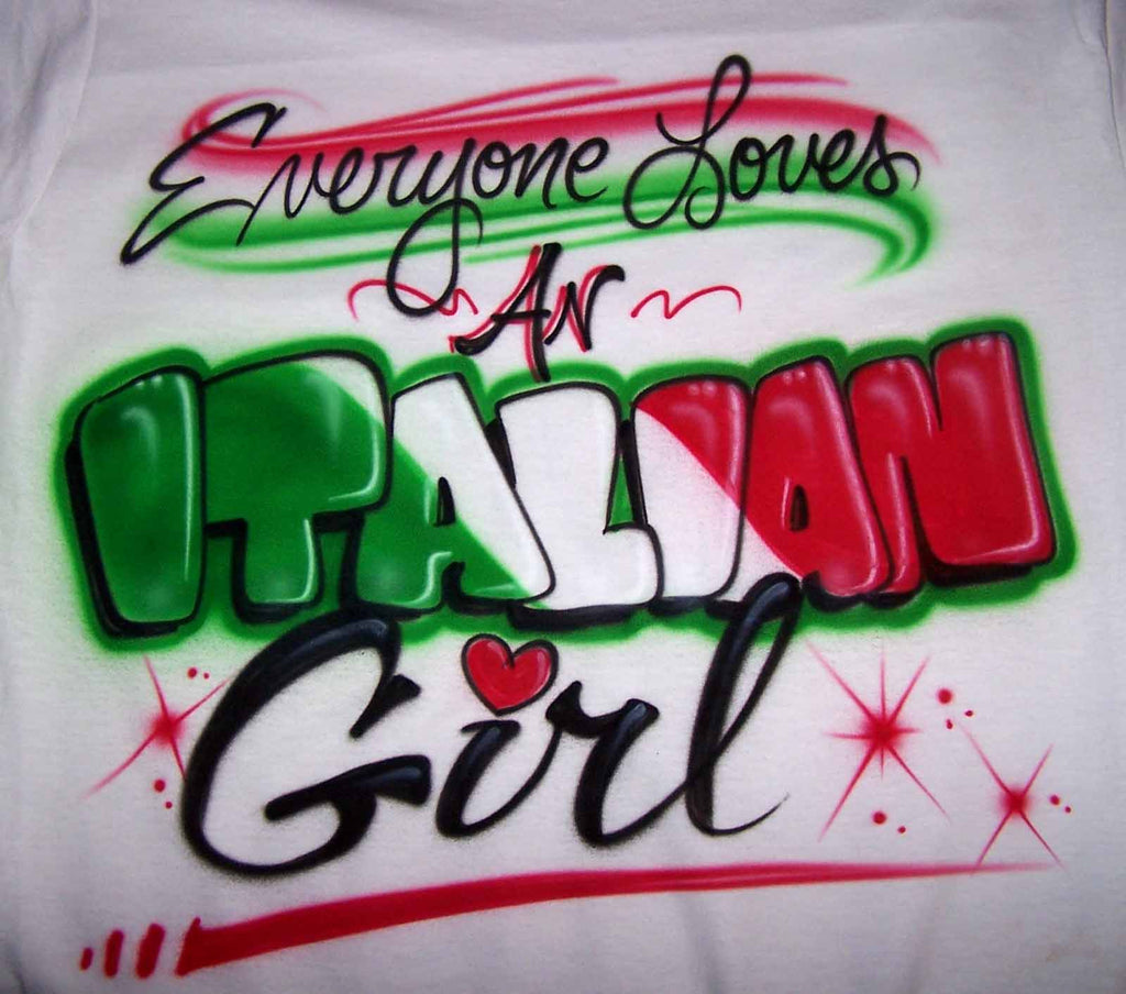 Everyone Loves an Italian Girl Custom Airbrushed Shirt