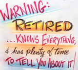 Funny Shirt Warning-Retired...Knows EVERYTHING, and has Plenty of Time To Tell You About It!
