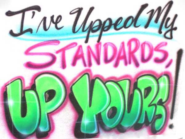 Funny T-Shirt I've Upped My Standards...Up Yours Humor Airbrushed Design
