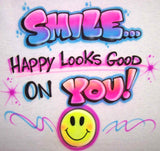 Smile...Happy Looks Good on You!  Airbrushed T-shirts, Sweatshirts, and Hoodies