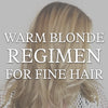 Fine Warm Blonde Regimen