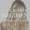 Medium Cool Blonde Regimen