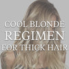 Thick Cool Blonde Regimen