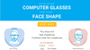 how to find right computer glasses for your face shape infographic