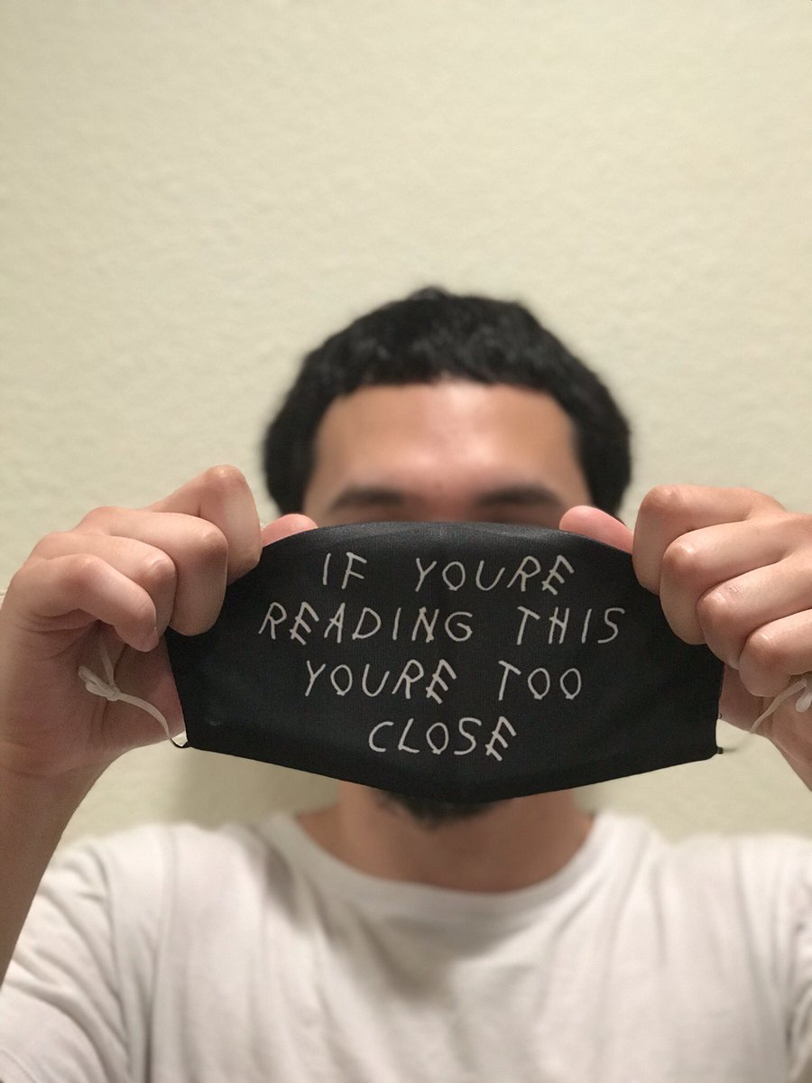 Face Mask - if you're reading this you're too close