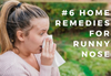 6 Simple Home Remedies To Stop A Runny Nose