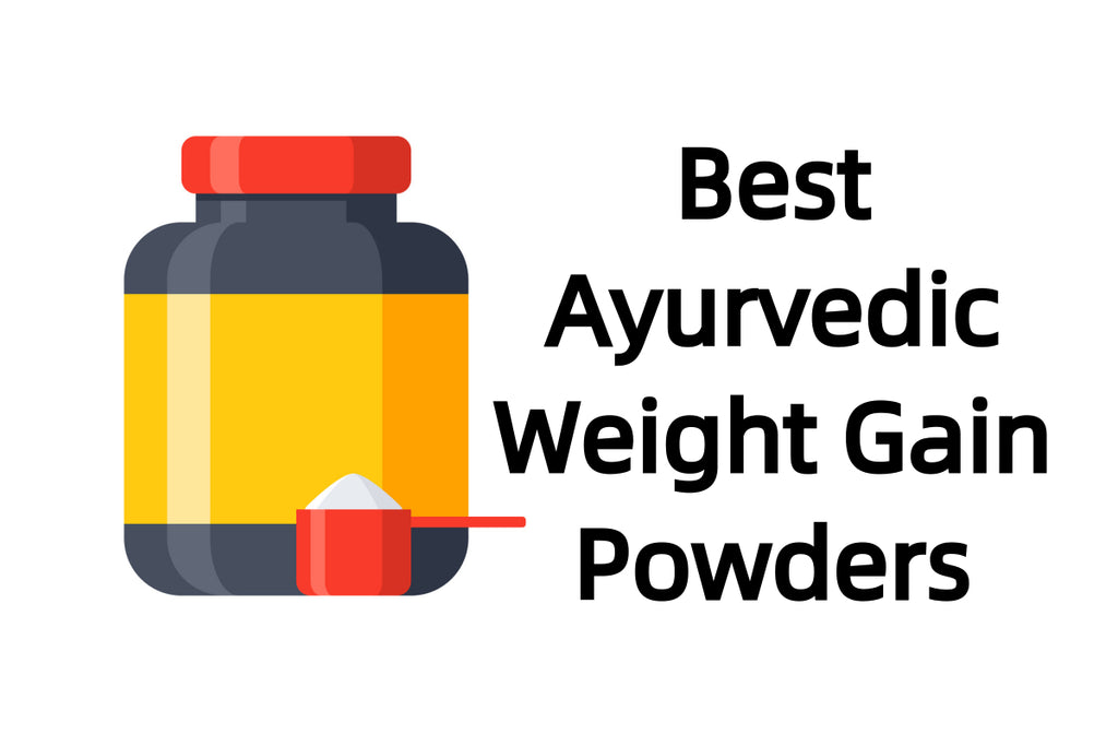 Best Ayurvedic Weight Gain Powders in India 2020