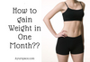 How to Get Fat and Gain Weight in One Month?