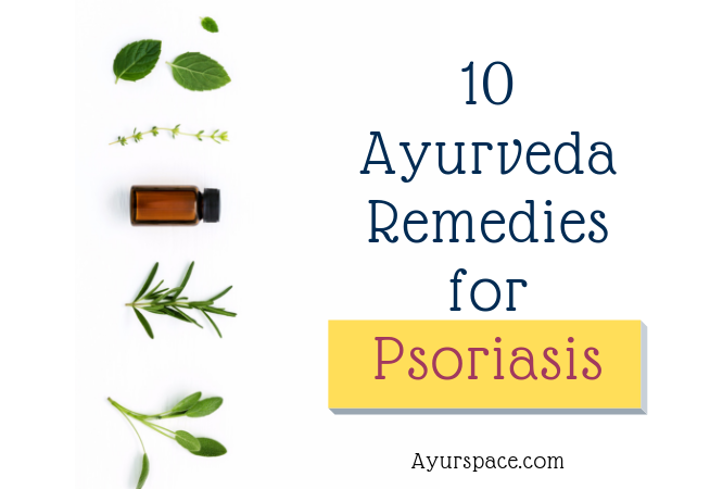 Top 10 Ayurvedic Remedies to Take Control of Psoriasis