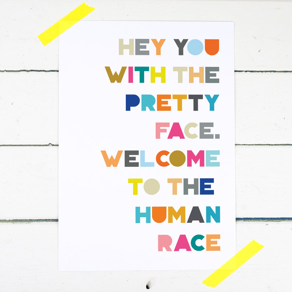 Hey You With The Pretty Face Print