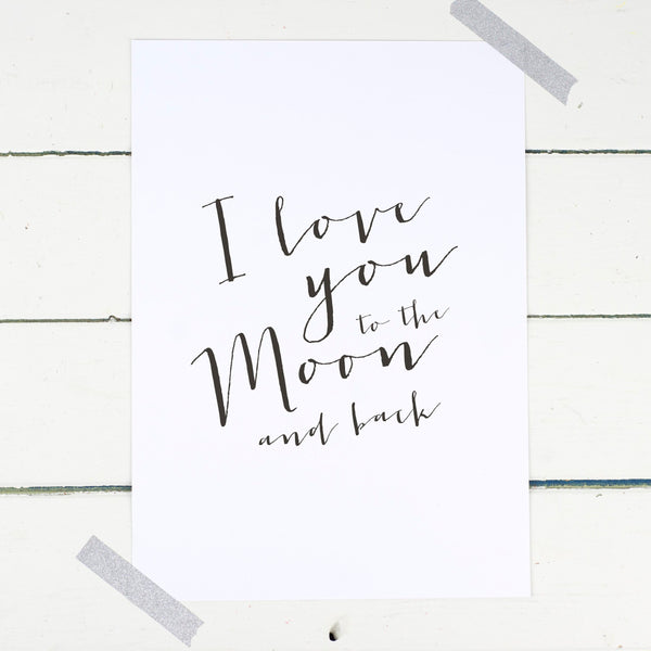 I Love You To The Moon & Back Print