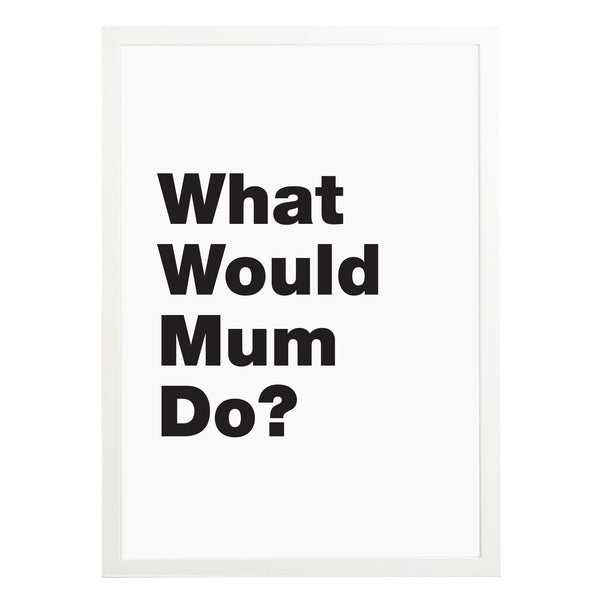 What Would Mum Do Print