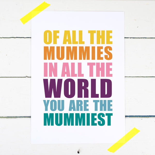 You Are The Mummiest Print