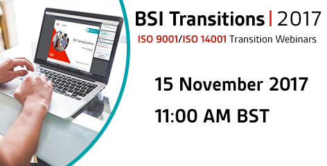 Live BSI webinar: Learn about transitioning to ISO 9001:2015 & ISO 14001:2015 15 November 2017