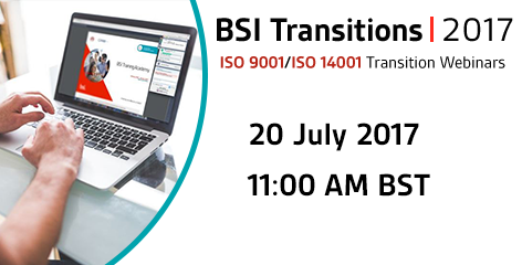 Live BSI webinar: Learn about transitioning to ISO 9001:2015 & ISO 14001:2015 20 July 2017
