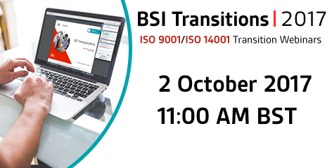 Live BSI webinar: Learn about transitioning to ISO 9001:2015 & ISO 14001:2015 02 October 2017