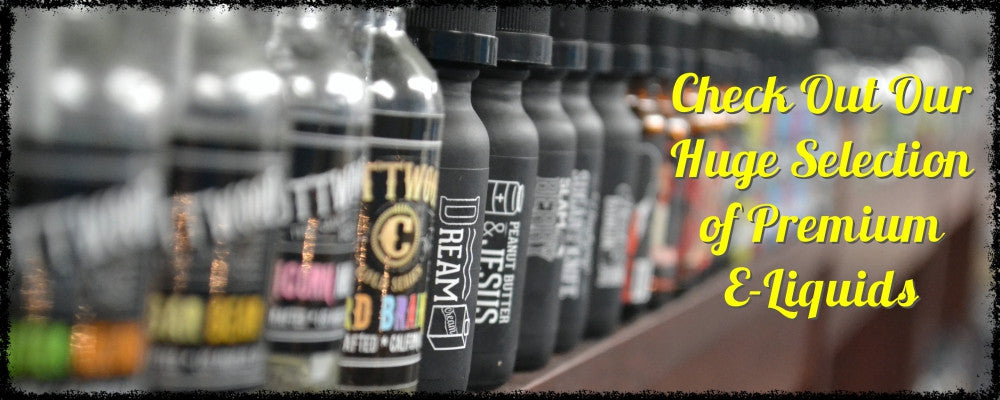 Check out our huge selection of premium e-liquids!