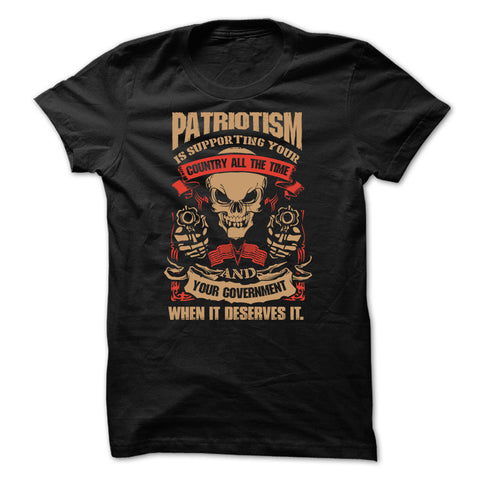 Patriotism is Supporting the Government when it Deserves it T-Shirt