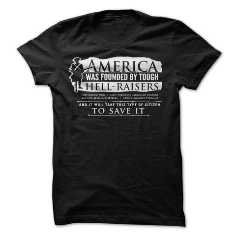 America Was Founded By Tough Hell Raisers T-Shirt