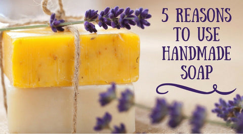 5 Reasons to Use Handmade Soap
