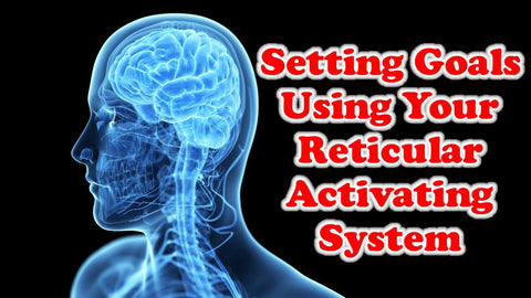 Setting Goals Using Your Reticular Activating System
