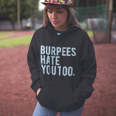 Burpees Hate You Too Hooded Sweatshirt