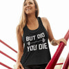 But Did You Die Womens Top