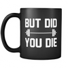 But Did You Die Coffee Mug
