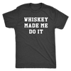 Whiskey Made Me Do It Mens