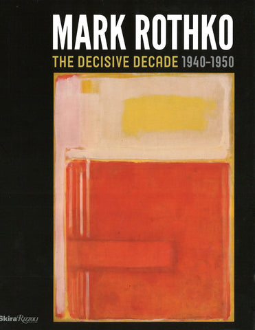Mark Rothko: The Decisive Decade 1940-1950