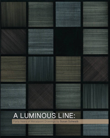 A Luminous Line: Forty Years of Metalpoint Drawings by Susan Schwalb