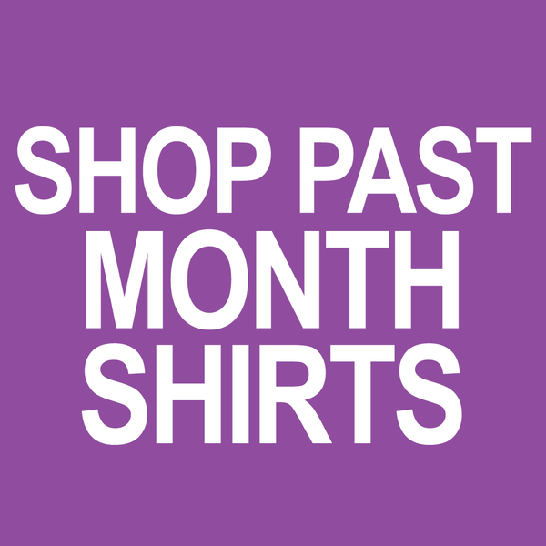 SHOP PAST MONTH SHIRTS
