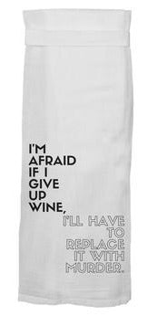 I'M AFRAID IF I GIVE UP WINE FLOUR SACK HANG TIGHT TOWEL®
