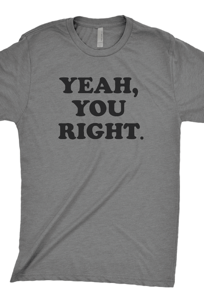 Yeah, you right T-Shirt - New Orleans Slang