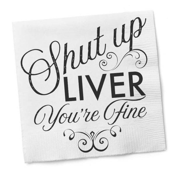 Shut up Liver you're fine napkins