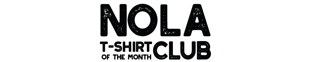 NOLA T-Shirt of the Month Club