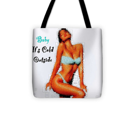 Baby It Is Cold Outside - Tote Bag