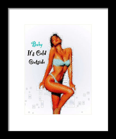Baby It Is Cold Outside - Framed Print