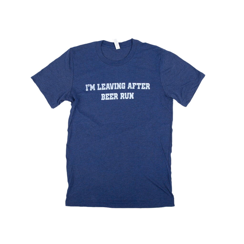 I'm Leaving After Beer Run Tee