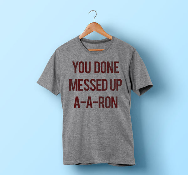you done messed up aaron shirt