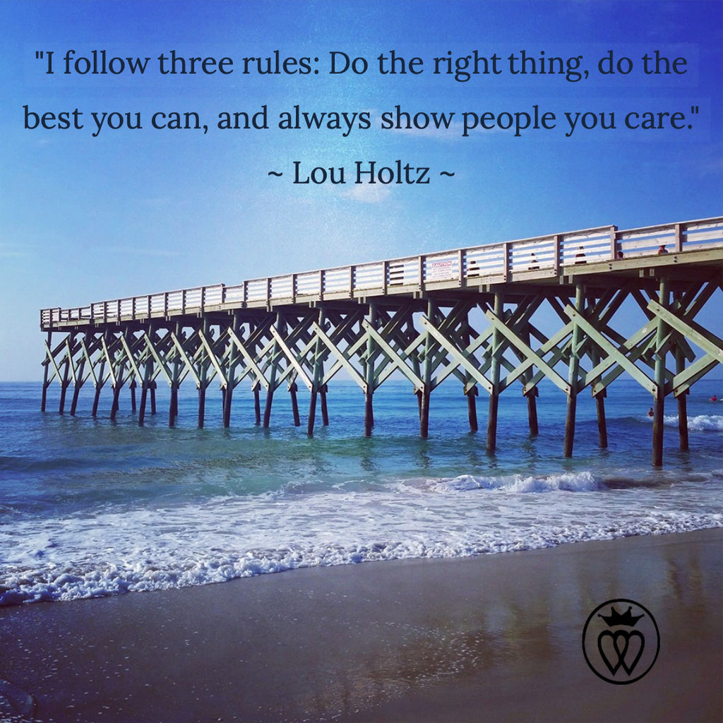 """I follow three rules: Do the right thing, do the best you can, and always show people you care."" ~ Lou Holtz ~"