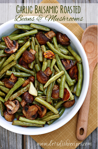 Balsamic Garlic Roasted Green Beans & Mushrooms by Let's Dish