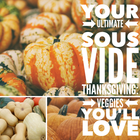 Your Ultimate Sous Vide Thanksgiving: Veggies You'll Love